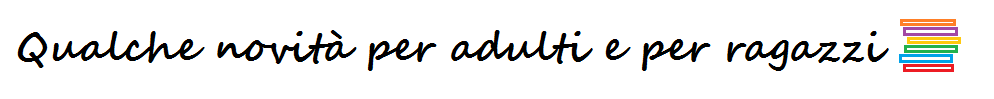 NOVITà ADULTI E RAGAZZI